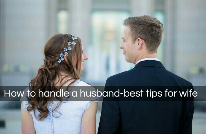 How to handle a husband-best tips for wife