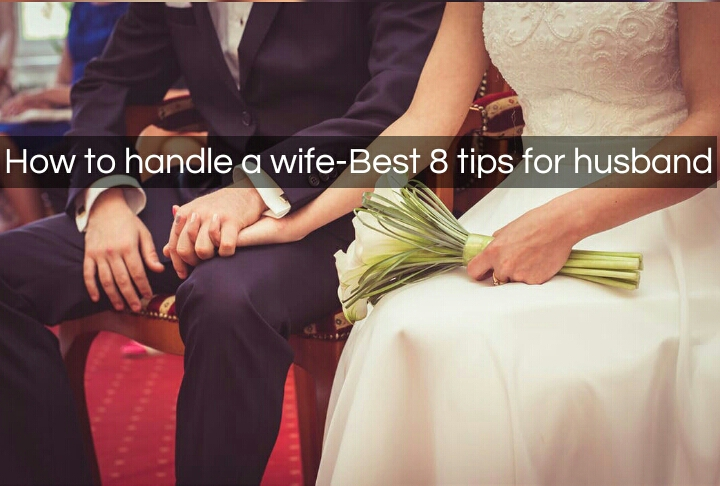How to handle a wife-Best 8 tips for husband